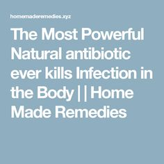 The Most Powerful Natural antibiotic ever kills Infection in the Body     Home Made Remedies