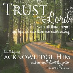 Trust in the Lord with all thing heart.  He will direct thy paths.    www.FamilyShare.com
