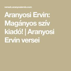 ee2a818933 Aranyosi Ervin: Magányos szív kiadó! | Aranyosi Ervin versei