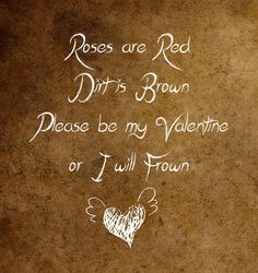Roses are red, dirt is brown, please be my valentine or I will frown - Walk Two Moons by Sharon Creech