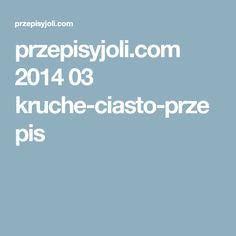 przepisyjoli.com 2014 03 kruche-ciasto-przepis