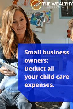 Small business owners: deduct all your child care expenses. New tax laws have made it easier for owners to deduct personal tax-free benefits.