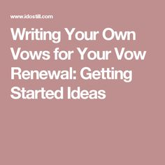 Writing Your Own Vows for Your Vow Renewal: Getting Started Ideas