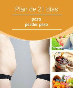 Plan de 21 días para perder peso Si no queremos recuperar el peso perdido es muy importante que tras finalizar las tres semanas de plan no volvamos a los hábitos anteriores y sigamos con una rutina sana
