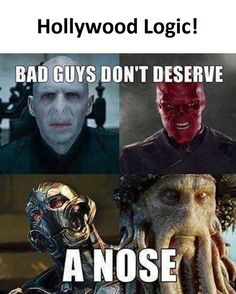 well I mean they actually make sense for their characters...they aren't just leaving out the nose because they feel like....voldemort is supposed to have features like a snake, red skull is supposed to look like, well, a skull, ultron is a robot and robots don't need noses, and how weird would a nose look on Davy Jones when he has tentacles and shit on his face like that