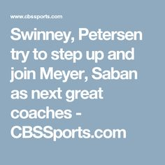 Swinney, Petersen try to step up and join Meyer, Saban as next great coaches - CBSSports.com