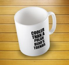 Cooler Than A Polar Bear's Toenail Mug #coolerthan #polarbear #mugs #bearsmug #toenail #coolermug #polarbearmug #mugs #mug #whitemug #drinkware #drink&barware #coffeemug #teamug #kitchen&dining #giftmugs #cup #home&living #funnymugs #funnycoffecup #funnygifts