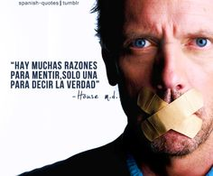 There are many reasons to lie only one to tell the truth. -Dr. House.