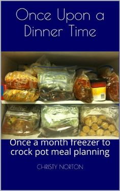 Once Upon a Dinner Time (Once a month freezer to crock pot meal planning)