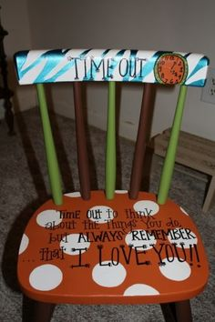 "Time Out Chair - ""Time out to think about the things you do, but always remember that I Love You"""