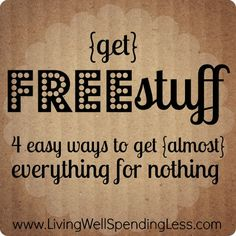 Get free stuff--4 easy ways to get (almost) everything for nothing. These are awesome!
