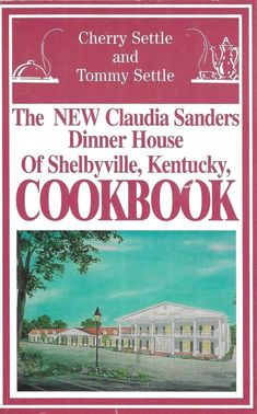 The NEW Claudia Sanders Dinner House of Shelbyville Kentucky, Cookbook 2000 Pb