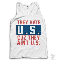 They Hate U.S. Cuz They Aint U.S.