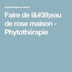 Faire de l'eau de rose maison - Phytothérapie