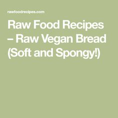 Raw Food Recipes – Raw Vegan Bread (Soft and Spongy!)