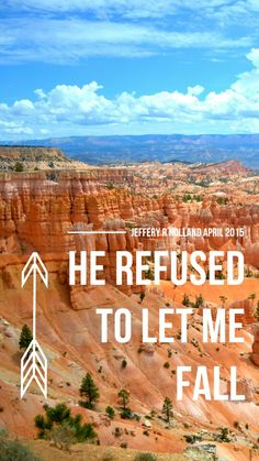 "LDS cell phone wallpaper. LDS general conference quote. Jeffery R Holland. April 2015. ""He refused to let me fall"" LDS quotes"