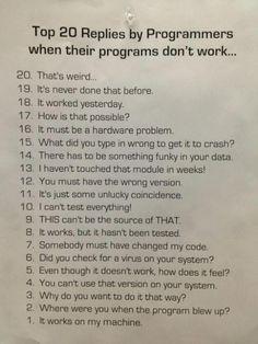 von Programmierern Top 20 replies by programmers, when their programs don't work.Top 20 replies by programmers, when their programs don't work. Computer Humor, Programming Humor, Computer Programming, Programming Languages, Computer Coding, Computer Technology, Coding Love, Tech Humor, Geek Humour