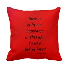 "New Product, Lower Price! To Love and Be Loved 16"" Square Pillow Red - This 16"" x 16"" red pillow will brighten any room! One side says ""There is only one happiness in this life, to love and be loved"", the other side has your text - eg names and wedding date. A great gift for valentine's day, a wedding, new home, or housewarming. All Rights Reserved © 2013 Alan & Marcia Socolik #Pillows #WeddingGifts #ShowerGifts #Red #RedPillows #Love #Romance #Romantic #Valentine VValentines #ValentinesDay"