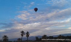 Take a hot air balloon ride with Balloons Above over the Coachella Valley and Palm Springs, California.   For more info, visit www.BalloonAboveTheDesert.com