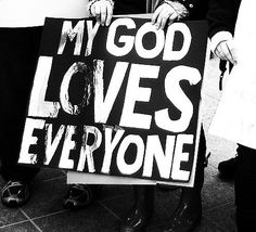 My God loves everyone.  And so must I.