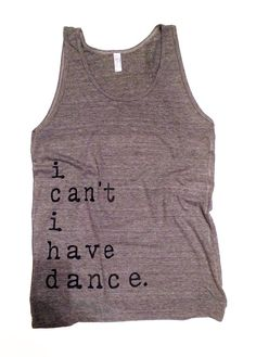 i CAN'T i HAVE DANCE - Oversized Boyfriend Tank Top Small or Medium Choose from 3 Colors on Etsy, $20.00