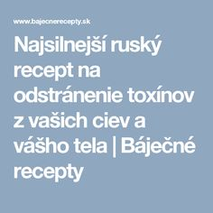 Najsilnejší ruský recept na odstránenie toxínov z vašich ciev a vášho tela | Báječné recepty
