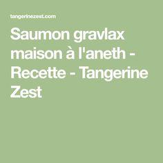 Saumon gravlax maison à l'aneth - Recette - Tangerine Zest