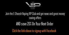 https://e-sheesh.info/join-our-vip-club - Join our VIP club and save 20% on your next order subscribe with Facebook  #vape #vaping