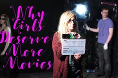Why Girls Deserve More Movies  If you are a frequent reader of my blog then you will probably know by now that I am a student at Brighton Film School. You might also know that my goal in life is to be a screenwriter and director. It sounds like a pretty cool idea (I think so anyway) so imagine how I felt when I found out the chances of achieving my dreams are severely slashed because I don't have certain body parts. And yes if you're wondering, this is 2016 not 1956.