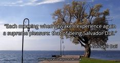 Quote of the day: Each morning when I awake, I experience again a supreme pleasure: that of being Salvador Dali. - Salvador Dalí  ► View quote in www.inspirationalquotesuk.co.uk/56253  ► Customize image www.inspirationalquotesuk.co.uk/customize-image/56253/600x315  ► More quotes in www.inspirationalquotesuk.co.uk  #InspirationalQuotes #QuoteOfTheDay #Quotes #Inspirational
