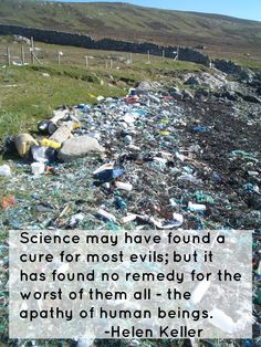 Science may have found a cure for the evile; but it has found no remedy for the worst of the, all - the apathy of human beings. - Helen Keller VIA Give a Shit about Nature