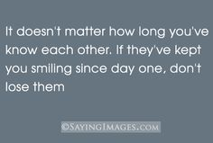 Quote with picture about If they've kept you smiling since day one, don't lose them