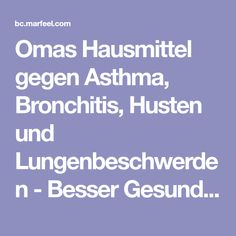 Omas Hausmittel gegen Asthma, Bronchitis, Husten und Lungenbeschwerden - Besser Gesund Leben