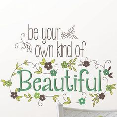 Be Your Own Kind Of Beautiful Wall Quote Decals - contemporary - Decals - WallPops Home Quotes And Sayings, Wall Quotes, Great Quotes, Words Quotes, Quotes To Live By, Life Quotes, Inspirational Quotes, Motivational Quotes, Quotable Quotes