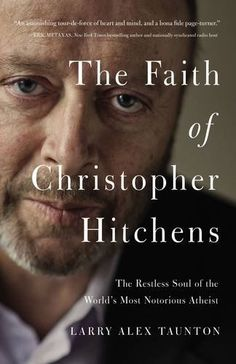 The Faith of Christopher Hitchens: The Restless Soul of the World's Most Notorious Atheist - http://holesinthefoam.us/the-faith-of-christopher-hitchens-the-restless-soul-of-the-worlds-most-notorious-atheist/