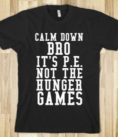 Calm down bro it's P.E. not the hunger games Funny T-Shirt on Etsy, $29.99