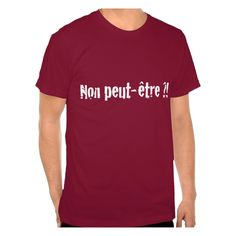 """Non peut-être ?! A wonderfully contradictory Belgian expression that means """"Absolutely!""""    http://www.zazzle.ca/non_peut_etre_shirts-235678244354482815"""