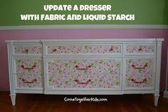 Come Together Kids: Dresser Revamp (with fabric and liquid starch)