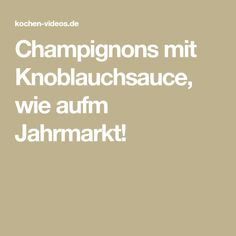 Champignons mit Knoblauchsauce, wie aufm Jahrmarkt!