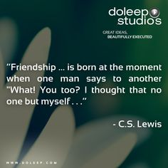 """""""Friendship ... is born at the moment when one man says to another """"What! You too? I thought that no one but myself . . .""""  #business #entrepreneur #fortune #leadership #CEO #achievement #greatideas #quote #vision #foresight #success #quality #motivation #inspiration #inspirationalquotes #domore #dubai #abudhabi #uae  www.doleep.com/"""