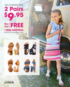 New shoes are in! Get super cute styles for girls and boys at prices you'll love. Become a FabKids VIP Member today to get great deals like our Buy 1 Pair, Get 1 FREE offer. Limited time only, see site for select styles.