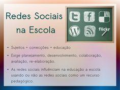 Redes Sociais      na Escola●   Sujeitos + conecções + educação●   Exige planejamento, desenvolvimento, colaboração,    av...