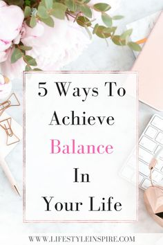 5 Ways to Achieve Balance in Your Life