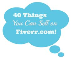 40 Things You Can Sell on Fiverr.com! - from realwaystoearnmoneyonline.com