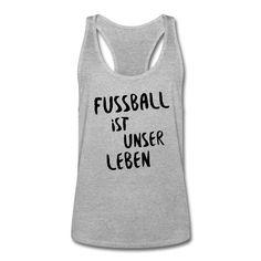 ... denn König Fußball regiert die Welt! Wir können nicht ohne Fußball – und Fußball kann nicht ohne uns! • Sportlich geschnittenes Tank Top für Männer