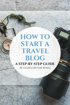How To Start a Travel Blog A Step-By-Step Guide By Goats On The Road