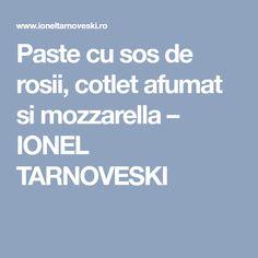 Paste cu sos de rosii, cotlet afumat si mozzarella – IONEL TARNOVESKI Mozzarella, Paste