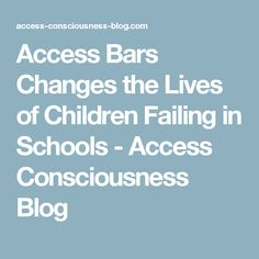 Access Bars Changes the Lives of Children Failing in Schools - Access Consciousness Blog
