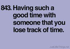 Having such a good time with someone that you lose track of time.  |Pinned from PinTo for iPad|