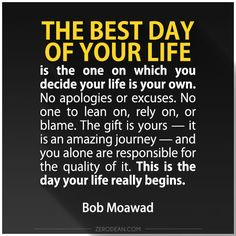 'The best day of your life is the one on which you decide your life is your own.'